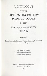 A CATALOGUE OF THE FIFTEEN-CENTURY PRINTED BOOKS IN THE HARVARD UNIVERSITY LIBRARY. Volume I: Books printed in Germany, German-Speaking Switzerland and Austria-Hungary. Volume II: Books printed in Rome and Venice. Volume III: Books printed in Italy with the exception of Rome and Venice.